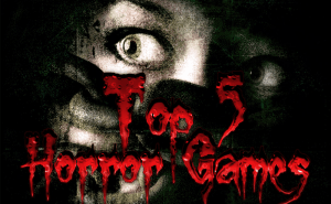 Top 5 Scariest Games Ever