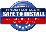 FindMySoft certifies that Accurate Monitor for Search Engines is SAFE TO INSTALL
