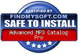 FindMySoft certifies that Advanced MP3 Catalog Pro is SAFE TO INSTALL