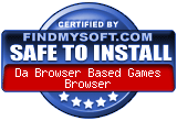 FindMySoft certifies that Da Browser Based Games Browser is SAFE TO INSTALL