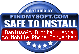 FindMySoft certifies that Daniusoft Digital Media to Mobile Phone Converter is SAFE TO INSTALL