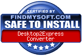 FindMySoft certifies that Desktop2Express Converter is SAFE TO INSTALL