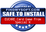 FindMySoft certifies that EUCHRE Card Game From Special K is SAFE TO INSTALL