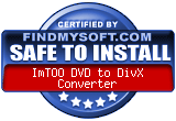 FindMySoft certifies that ImTOO DVD to DivX Converter is SAFE TO INSTALL