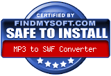 FindMySoft certifies that MP3 to SWF Converter is SAFE TO INSTALL