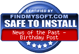 FindMySoft certifies that News of the Past - Birthday Post is SAFE TO INSTALL Other