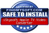 FindMySoft certifies that iSkysoft Apple TV Video Converter is SAFE TO INSTALL